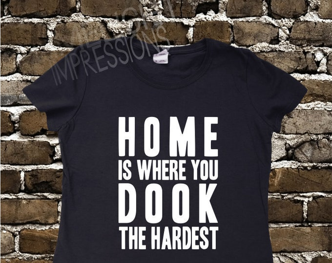 Home is Where You Dook the Hardest- Women's T-shirt Impractical Jokers Fan Made Shirt (#78)