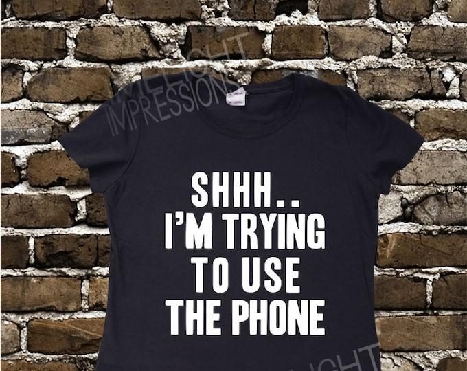 Shhh. I am Trying to Use the Phone- Women's T-shirt Impractical Jokers Fan Made Shirt (#67)