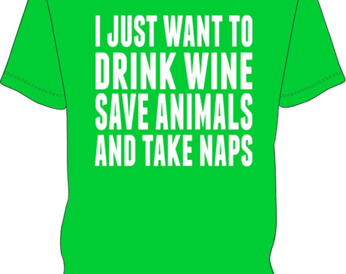 I Just Want To Drink Wine Save Animals and Take Naps- Men's T-shirt