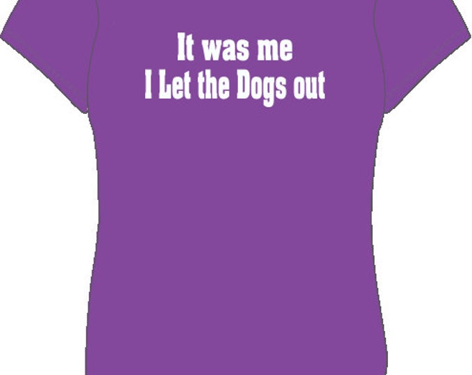 It Was Me I Let The Dogs Out- Women's T-Shirt (#23)