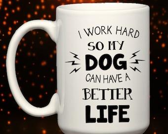 I Work Hard So My Dog Can Have a Better Life BIG Oversized 15 oz. Mug