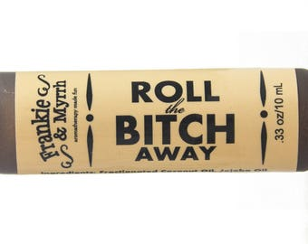 Roll the Bitch Away   10 mL Rollie    Portable for On-the-Go Control of Bitchiness, PMS, Menopause Symptoms
