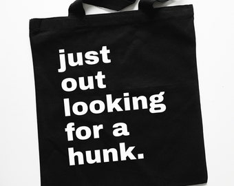 "Black ""Just Out Looking For a Hunk"" Tote Bag"