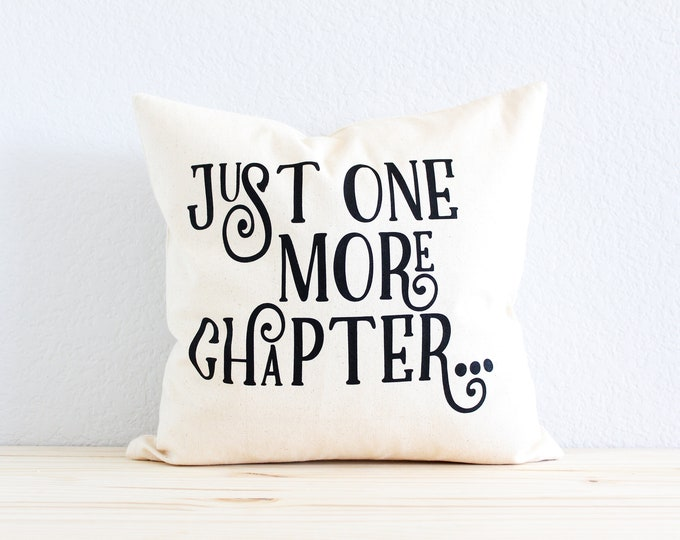 """Book Lovers and Readers' Pillow """"Just One More Chapter"""" Quote"""