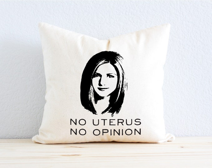 "Friends TV SHOW Rachel Green ""No Uterus, No Opinion"" Quote Pillow"