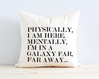 "Star Wars Pillow - ""Physically, I Am Here. Mentally, I'm in a Galaxy Far, Far Away"""