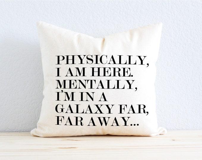 "Star Wars Pillow - ""Physically, I Am Here. Mentally, I'm in a Galaxy Far, Far Away"""