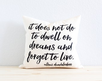"Harry Potter Pillow - ""It Does Not Do to Dwell on Dreams"" Albus Dumbledore Quote"