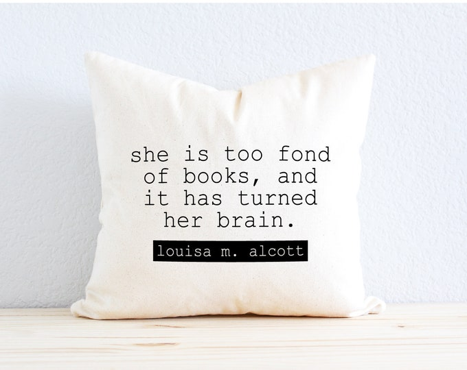"""Novelist Louisa M. Alcott Pillow - """"She Is Too Fond of Books, And It Has Turned Her Brain"""" Quote"""