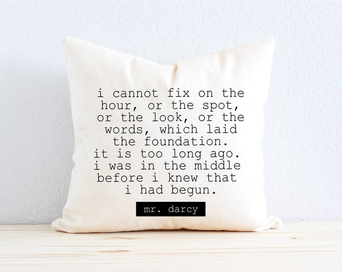 """Jane Austen Mr. Darcy """"I Cannot Fix on the Hour, or the Spot, or the Look, or the Words, Which Laid the Foundation."""" Quote Pillow"""