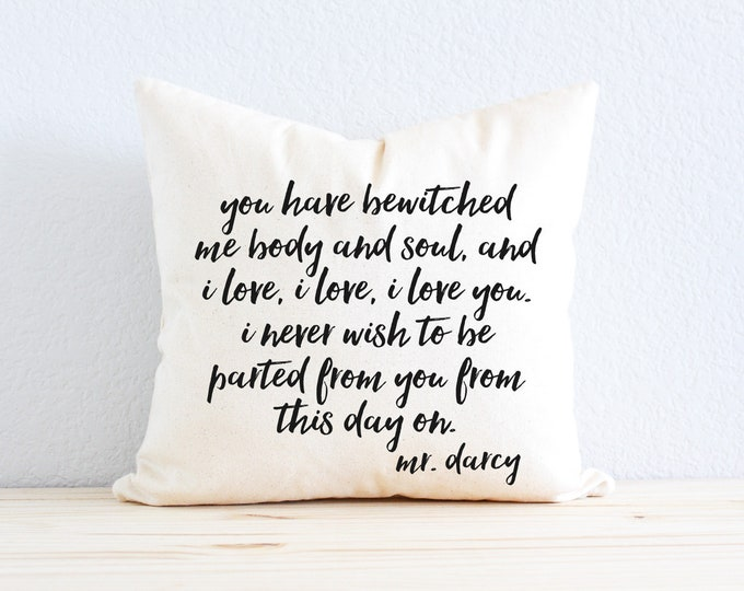 """Jane Austen Mr. Darcy Pillow - """"You Have Bewitched Me Body and Soul"""" Pride and Prejudice Quote"""