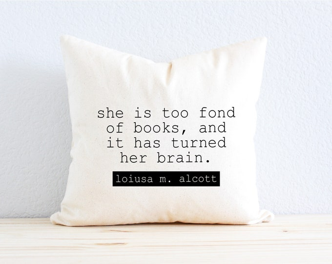"""Novelist Louisa M. Alcott """"She Is Too Fond of Books, And It Has Turned Her Brain"""" Quote Pillow"""