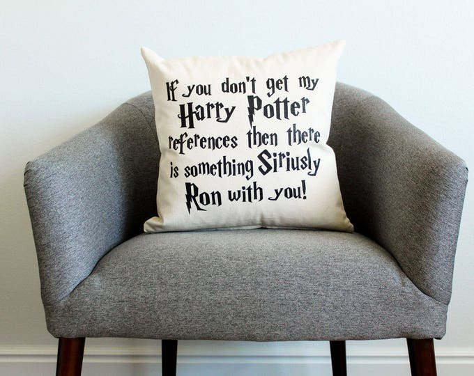 If You Don't Get My Harry Potter References Pillow - Gift for Him, Gift for Her, Home Decor, Funny, Book Lover Gift, Humorous