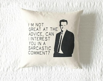 """Friends TV Show Chandler Bing """"Sarcastic Comment"""" Quote Pillow-Home Decor, Gift for Him, Gift for Her, Gift for Dad, Grad Gift, Humor, Funny"""