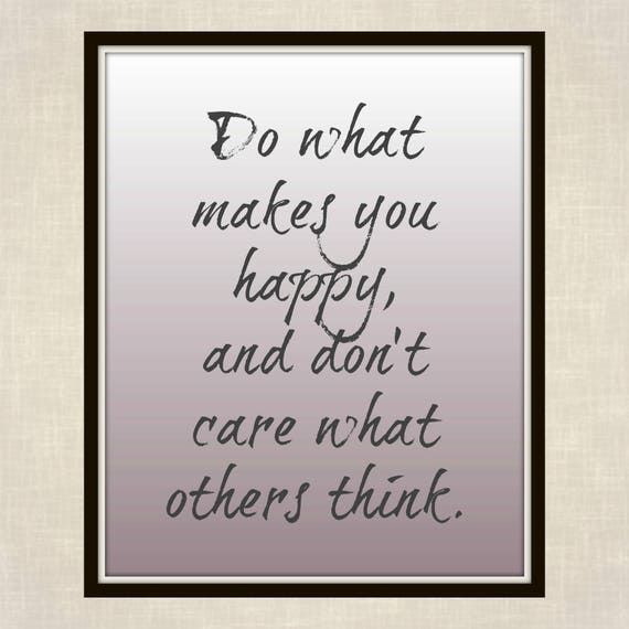Do What Makes You Happy And Dont Care What Others Think Etsy