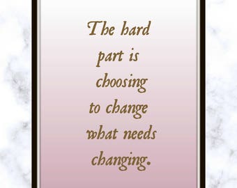 The hard part is choosing to change what needs changing. - Martina McBride - Quote - Print - Changing Quote - choosing to change quote