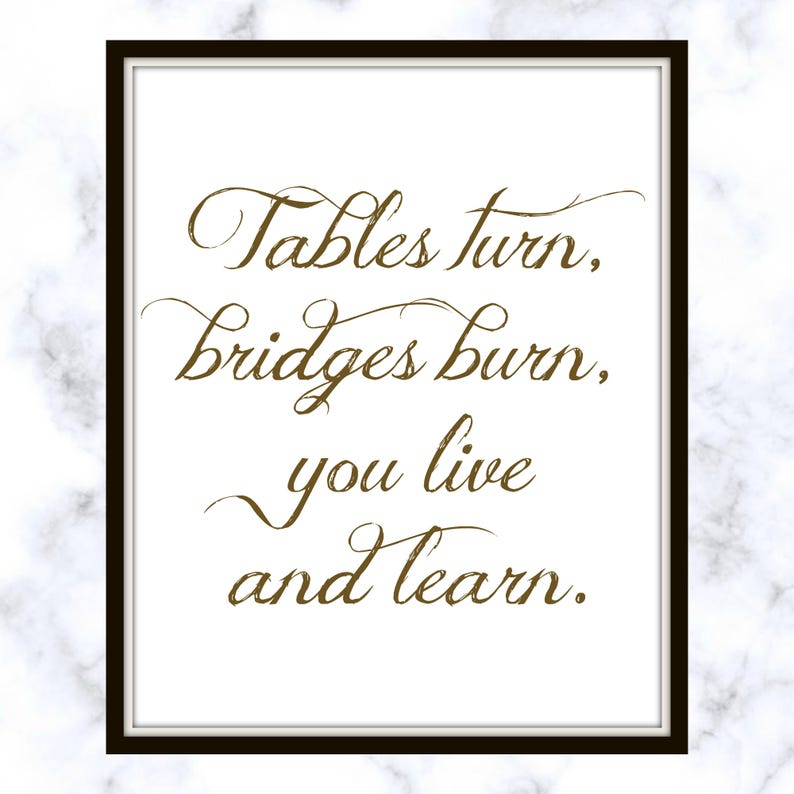 Tables Turn Bridges Burn You Live And Learn Drake Quote Etsy