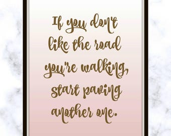 If you don't like the road you're walking, start paving another one. - Dolly Parton - Quote - Print - change your life - crossroads quote
