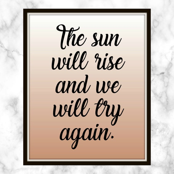 The Sun Will Rise And We Will Try Again Quote Printable Etsy
