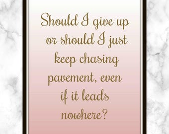 Should I give up or should I just keep chasing pavement, even if it leads nowhere? - Adele - Lyrics - Print - Chasing Pavement -