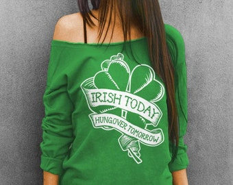 Irish Today Hungover Tomorrow Slouchy Sweatshirt, Off The Shoulder Sweatshirt Junior and Oversized Options