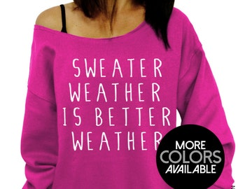 Sweater Weather is Better Weather - Slouchy Oversized Sweatshirt - More Sweatshirt Colors Available - White Ink