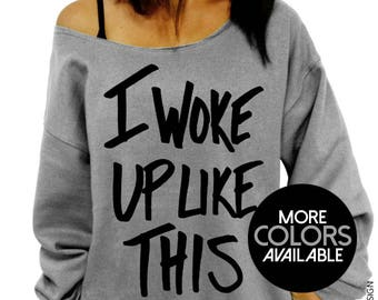 I Woke Up Like This Sweatshirt - Slouchy Oversized Sweatshirt - More Colors Available