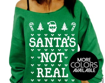 48a0c78e1fb2d2 Santa's Not Real - Ugly Christmas Sweater, Women's Clothing, Off the  Shoulder, Slouchy Sweatshirt, Junior and Oversized sweater