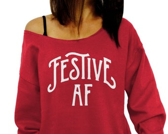 23895205ad53da Festive AF Slouchy Sweatshirt, Funny Christmas Sweater, Off the Shoulder,  Junior and Oversized Sweater Options, Plus size