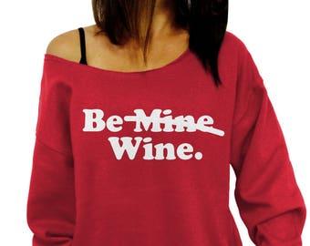 Valentines Day Shirt, Be Mine, Be Wine, Slouchy Sweatshirt, Valentines Day, Wine Shirt, Funny Valentines Day, Plus Size, Womens Sweatshirt
