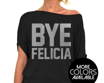 e8af63f7 Bye Felicia, Women's Clothing, Off the Shoulder, Slouchy Tee Shirt, Funny  Shirt, Beach Cover Up, Summer Clothing, Cute Ladies Top