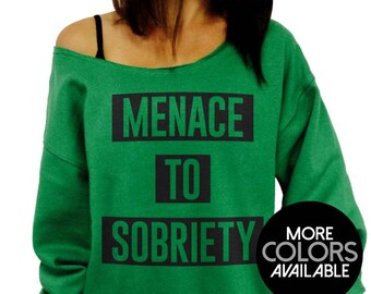 Menace to Sobriety - Slouchy Oversized Sweatshirt - Ladies Off the Shoulder Sweater - More Colors Available