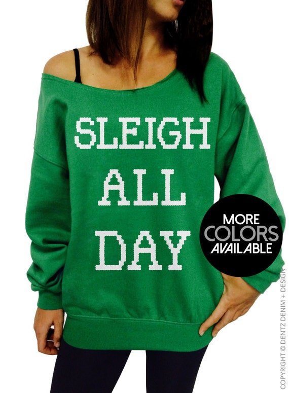 Green Day Christmas Sweater.Slay Ugly Christmas Sweater Sleigh All Day Women S Clothing Off The Shoulder Slouchy Sweatshirt Junior And Oversized Sweater Options