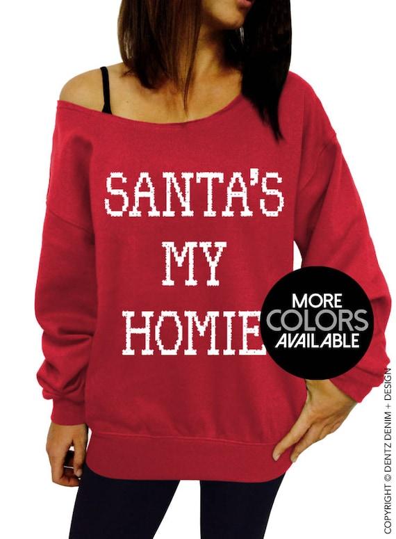 Women/'s Santa Is My Homie Sweatshirt  Festive Xmas Gift