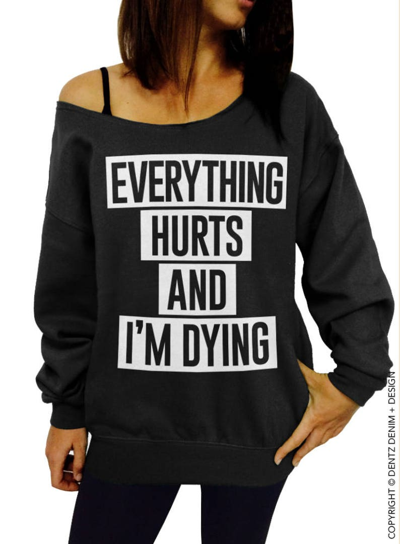 Gym Clothing,Off the Shoulder,Slouchy Sweatshirt Oversized sweater options Everything Hurts and I/'m Dying Workout Sweatshirt Junior and