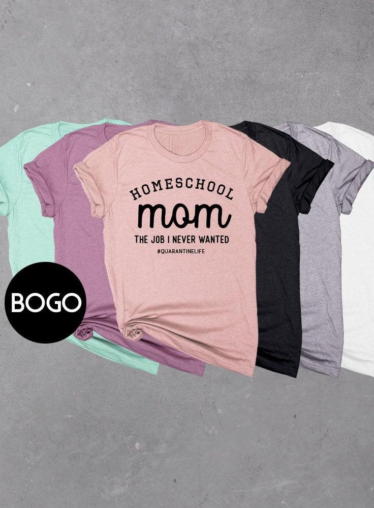 Homeschool Mom - the Job I Never Wanted T-shirt