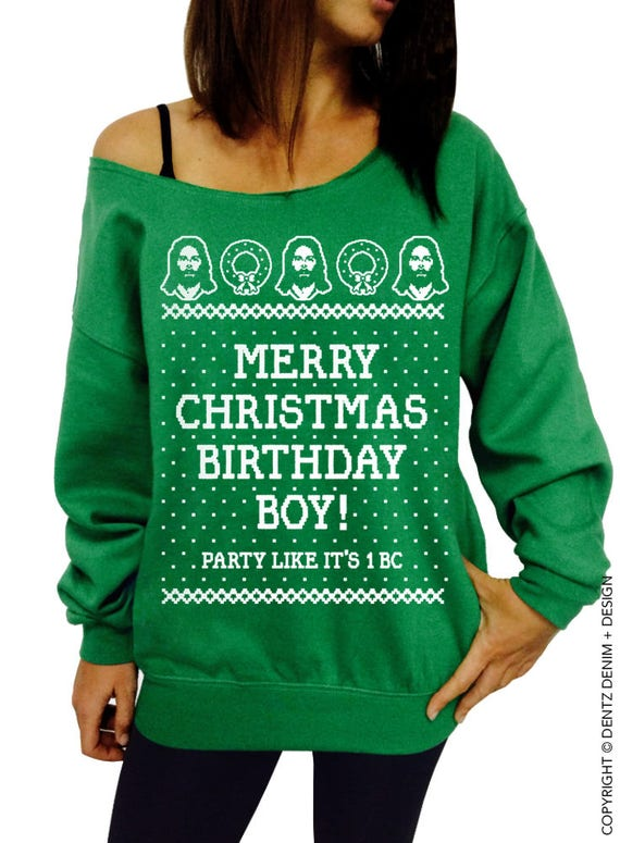 merry christmas birthday boy party like its 1 bc jesus christ holiday party ugly christmas sweater womens oversized slouchy sweatshirt