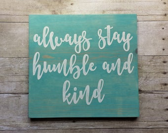 Always Stay Humble and Kind / 12x11 / Wood Sign / Aqua Stain / White /Paint / Gallery Wall / House Warming / Gift / Home / Dorm / Decor