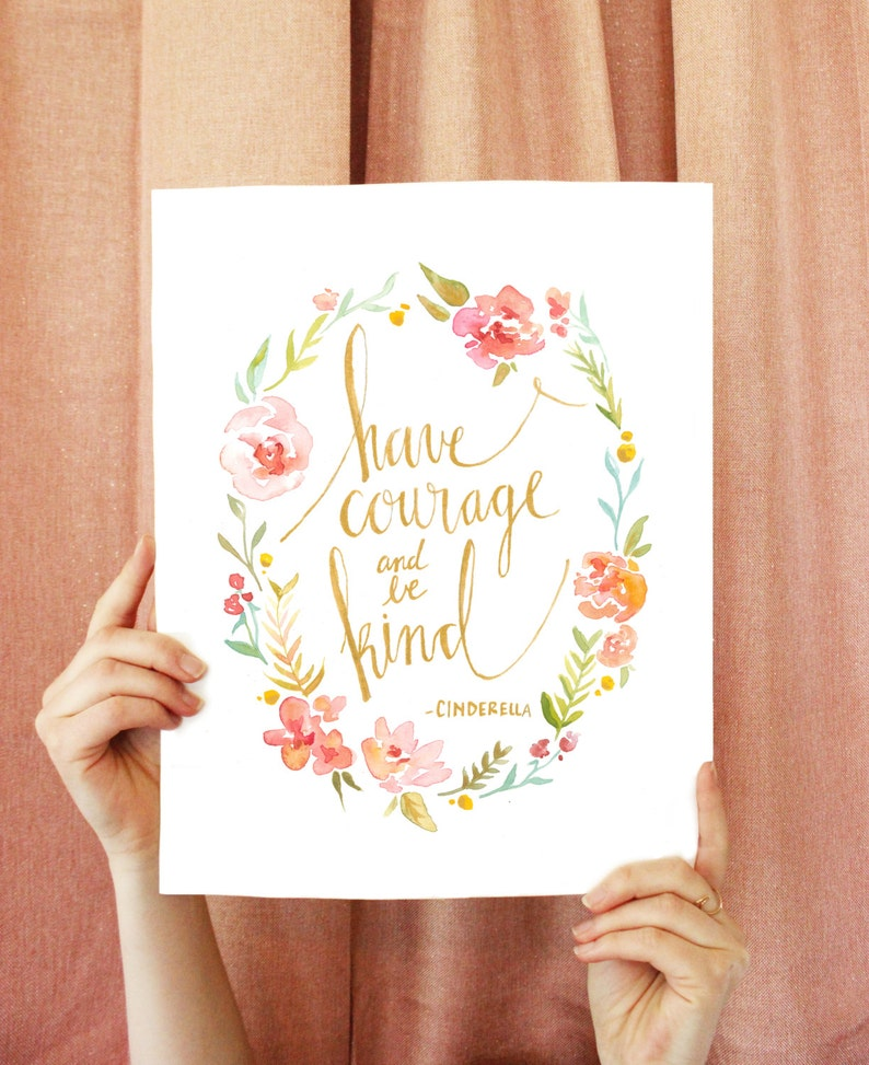 Cinderella Quote: Have Courage and Be Kind print image 0