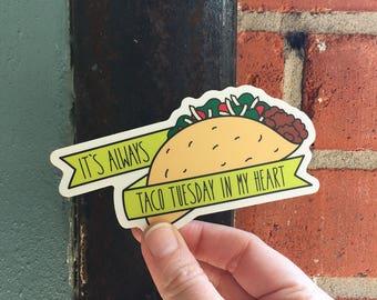 Funny Vinyl Sticker. Laptop Sticker. Trendy Sticker. Taco. It's Always Taco Tuesday In My Heart. Cute Sticker. Dishwasher Safe Sticker.