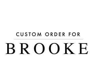CUSTOM ORDER   Brooke