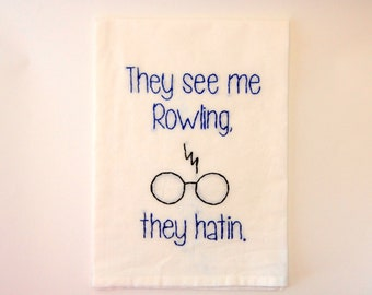 They See Me Rowling They Hatin Flour Sack Towel - Always - Deathly Hollows - chamillionaire - Hogwarts