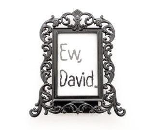 Ew, David -  David Rose - Alexis Rose. - 2 x 3- Mini Frame - Sassy Embroidery