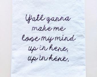 Flour Sack Towel - Up In Here Lyrics - Embroidered Kitchen Towel - Y'all Ganna Make me Lose My Mind