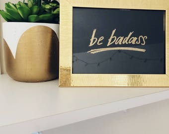 """Framed Hand-Embossed Quote–""""Be Badass"""""""