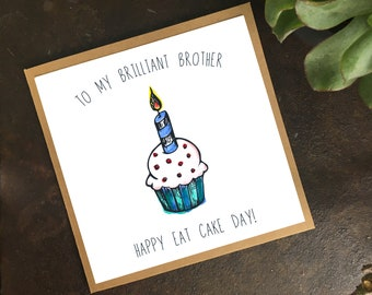 Birthday Card - Brother - Sister - Happy Birthday - Eat Cake Day - cupcake card - play on words - cousin - niece - nephew - Any Relation