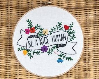 Embroidery Quote Hoop Art/Be A Nice Human/Home Decor/Embroidery Art in 8 Inch Hoop/Wall Hanging/Wall Art/Hand Embroidered/Wall Decor