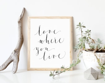 love where you live wall art - motivational - printable quote in calligraphy