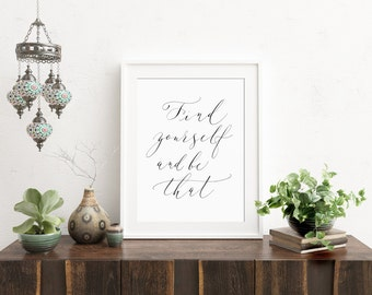 Find yourself and be that - Instant download printable wall art - motivational - printable quote in calligraphy