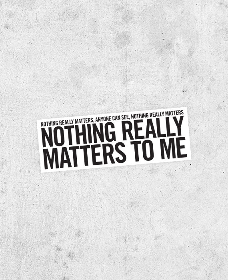 nothing really matters in life